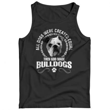 All Dogs Were Created Equal Then God Made Bulldogs Tank Top