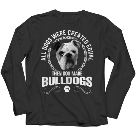 All Dogs Were Created Equal Then God Made Bulldogs