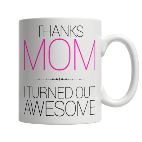 Thanks, Mom I Turned Out Awesome