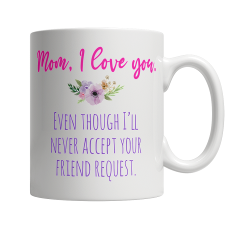 Mom I Love You Even Though