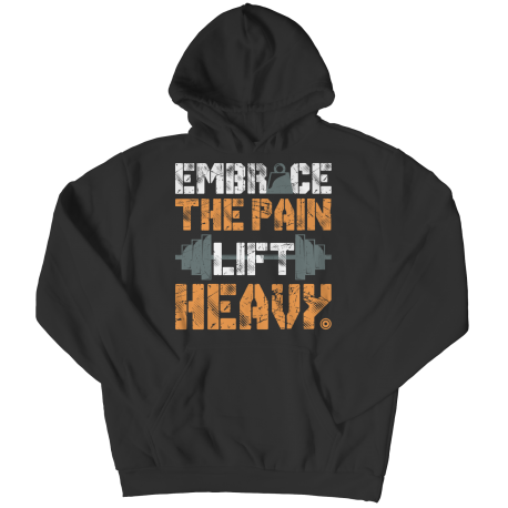 Embrace The Pain Lift Heavy