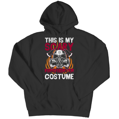 This Is My Scary Firefighter Costume - Hoodie