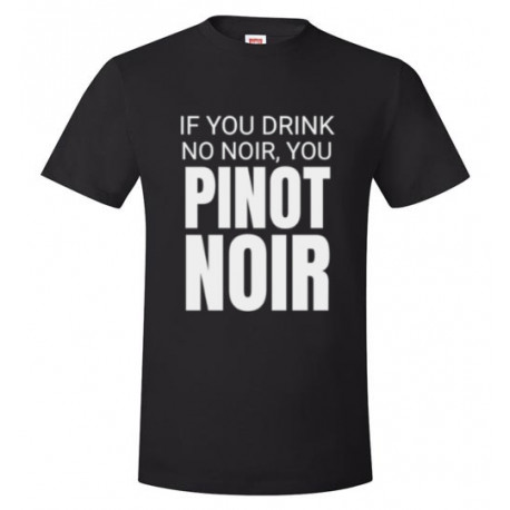 If You Drink No Noir You Pinot Noir Unisex T-Shirt