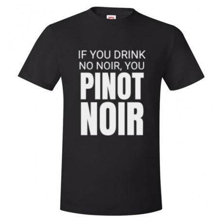 If You Drink No Noir You Pinot Noir Unisex T-Shirt