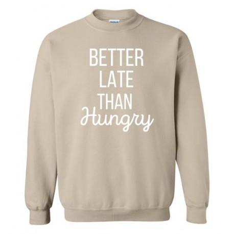 Better Late Than Hungry - Sweatshirt
