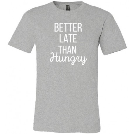 Better Late Than Hungry - T-shirt