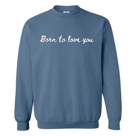 Born To Love You - Sweatshirt