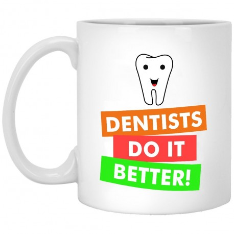 Dentist Do It Better  11 oz. White Mug