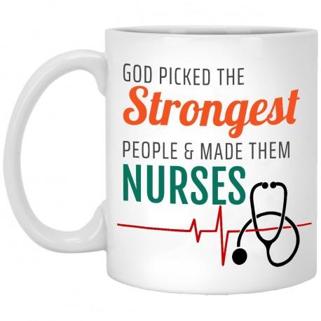 God Picked the Strongest People & Made Them Nurses  11 oz. White Mug
