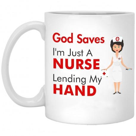 God Saves I'm Just A Nurse Lending My Hand  11 oz. White Mug