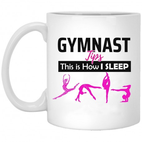 Gymnast Tips This is How I Sleep  11 oz. White Mug