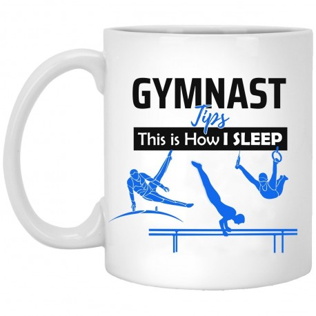 Gymnast Tips This Is How I Sleep  11 oz. White Mug