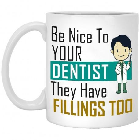 Be Nice To Your Dentist  11 oz. White Mug