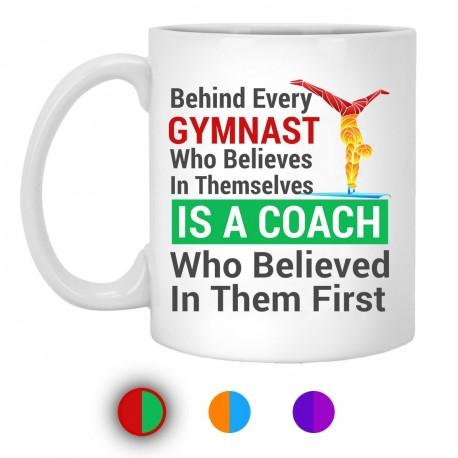 Behind Every Gymnast Is A Coach  11 oz. White Mug