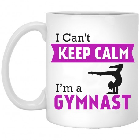 I Can't Keep Calm I'm A Gymnast  11 oz. White Mug