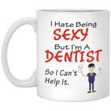 I Hate Being Sexy But I'm A Dentist  11 oz. White Mug