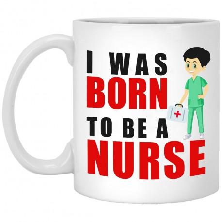 I Was Born To Be a Nurse  11 oz. White Mug