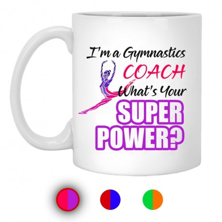 I'm A Gymnastic Coach What's Your Super Power?  11 oz. White Mug