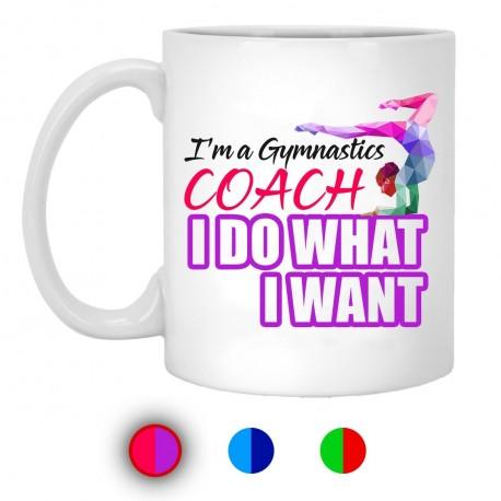 I'm A Gymnastics Coach I Do What I Want  11 oz. White Mug