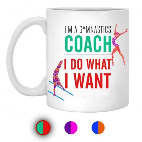 I'm A Gymnastics Coach I Do What I Want  11 oz. White Mug