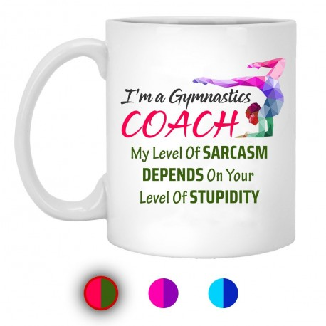 I'm A Gymnastics Coach My Level of Sarcasm Depends On Your Level of Stupidity 11 oz. White Mug