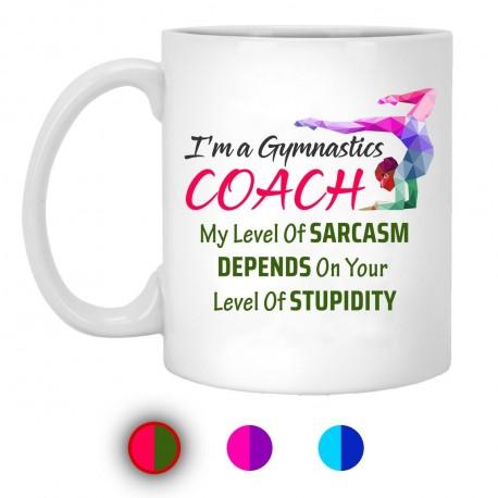 I'm A Gymnastics Coach My Level of Sarcasm Depends On Your Level of Stupidity 11 oz. White Mug