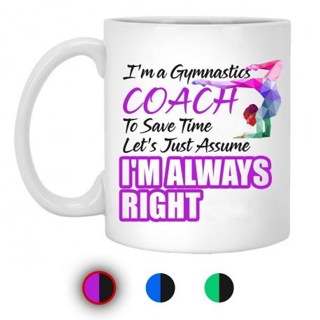 I'm A Gymnastics To Save Time Let's Just Assume I'm Always Right 11 oz. White Mug