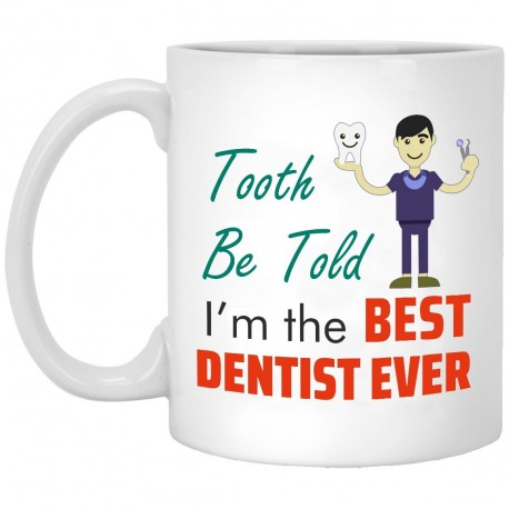 I'm The Best Dentist Ever  11 oz. White Mug