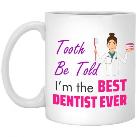 I'm The Best Dentist Ever  11 oz. White Mug
