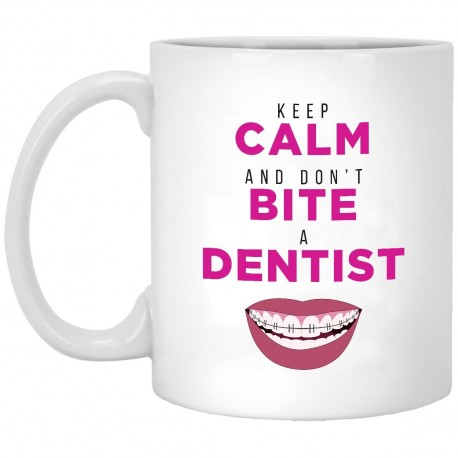 Keep Calm and Don't Bite A Dentist  11 oz. White Mug
