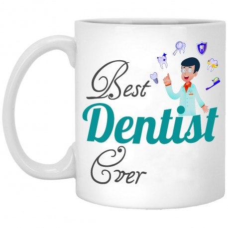 Best Dentist Ever  11 oz. White Mug