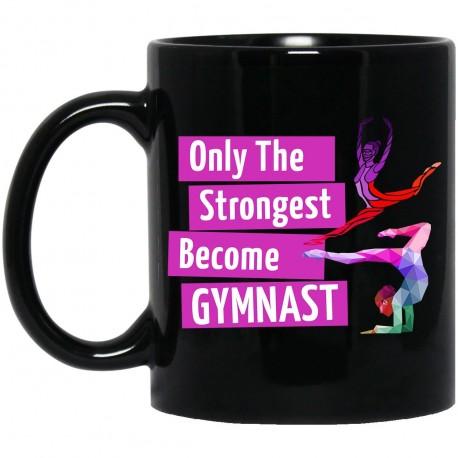Only The Strongest Become Gymnast  11 oz. Black Mug
