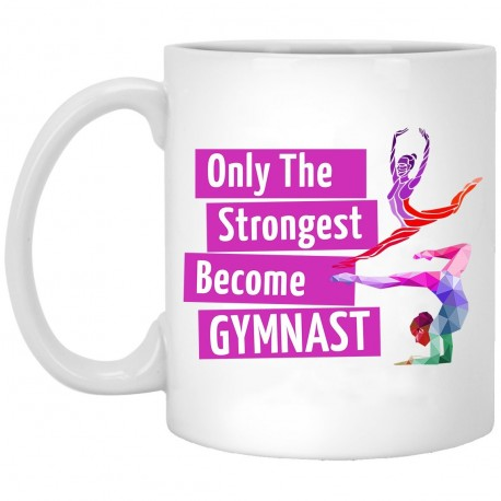 Only The Strongest Become Gymnast  11 oz. White Mug