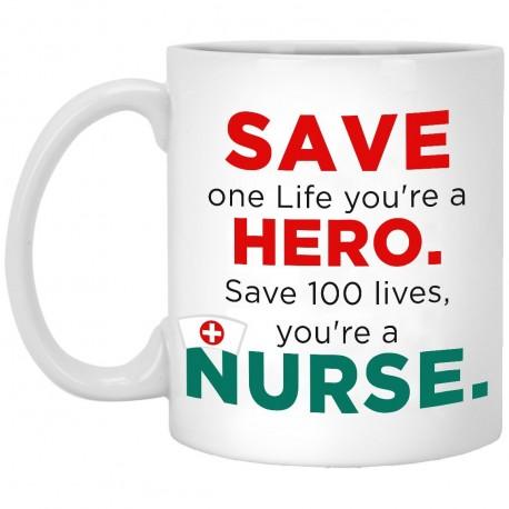 Save one Life you're a hero. Save 100 lives, you're a Nurse.  11 oz. White Mug