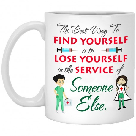 The Best Way To Find Yourself is To Lose Yourself in The Service of Someone Else  11 oz. White Mug