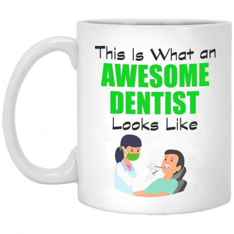 This Is What An Awesome Dentist Looks Like  11 oz. White Mug