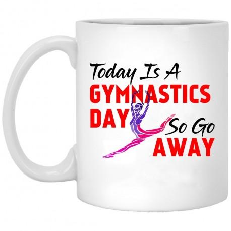 Today is A Gymnastic Day So Go Away  11 oz. White Mug