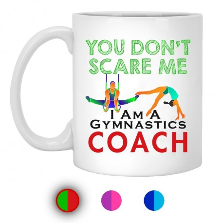 You Don't Scare Me I Am A Gymnastics Coach  11 oz. White Mug