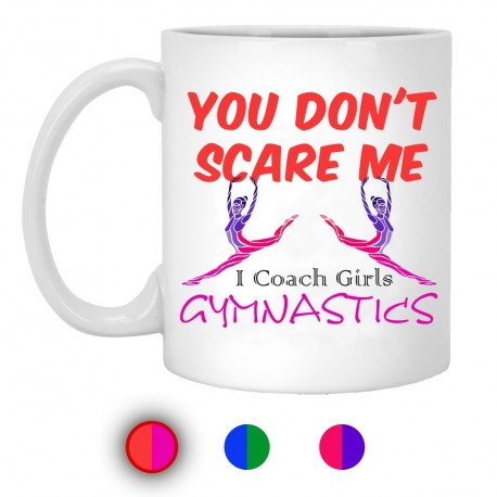 You Don't Scare Me I Coach Girls Gymnastics  11 oz. White Mug