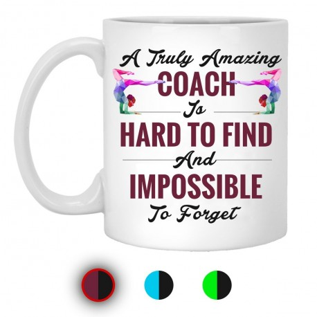 A Truly Amazing Coach Hard To Find Impossible To Forget  11 oz. White Mug