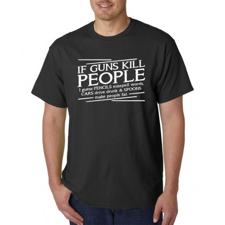 If Guns Kill People T shirt