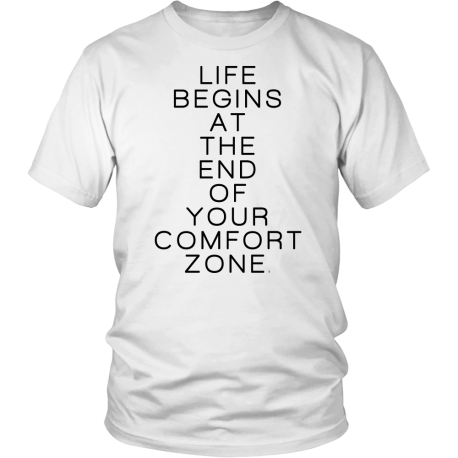 """""""Life Begins At The End Of Your Comfort Zone"""" TShirt"""