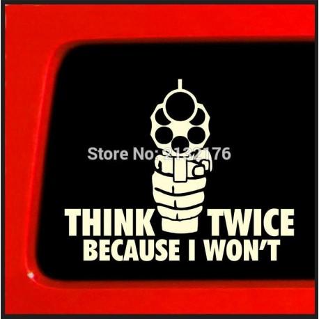 Think Twice Because I Won't Car  Sticker  Die Cut Decal Guns Shooting NRA 2nd Amendment HuntingWhite