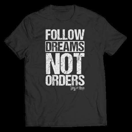 Follow Dreams Not Orders - Shirt