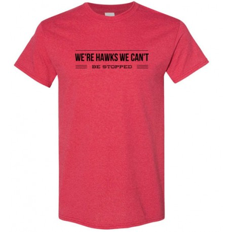We Are HAWKS We Can't Be Stopped - Men's