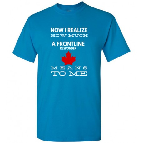 Men's - Now I Realize How Much A Frontline Responder Means To Me