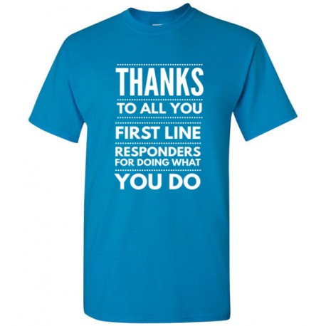 Men's - Thanks To All You First Line Responders For Doing What You Do
