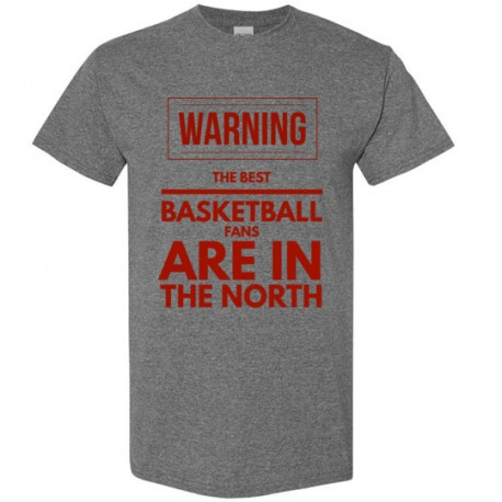 Men's WARNING The Best Basketball Fans Are In The North