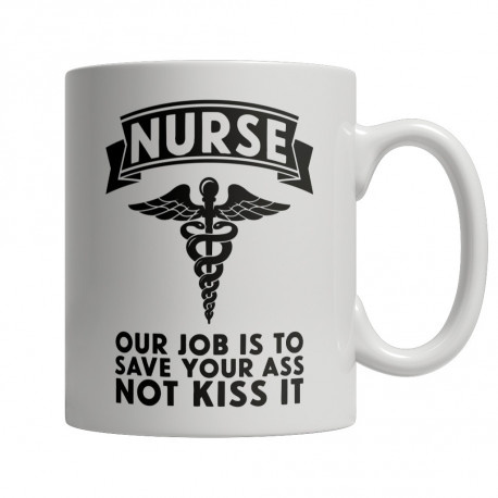 Limited Edition  Nurse Our Job Is To Save Your Ass Not Kiss It