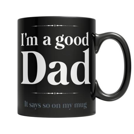 I Am A Good Dad, It Says So On My Mug - Black Mug